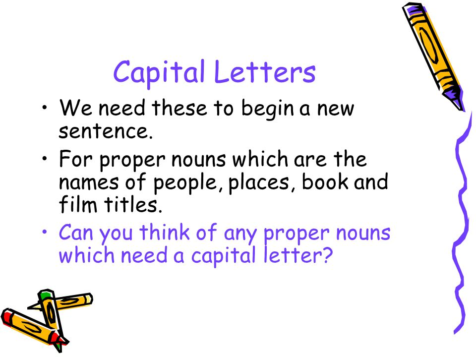 Capital Letters We need these to begin a new sentence.
