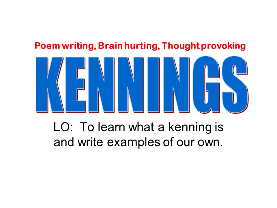 LO: To learn what a kenning is and write examples of our own.
