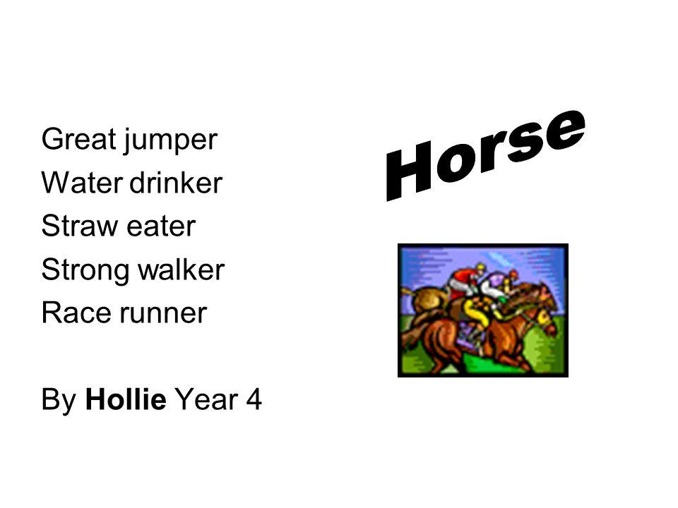 Horse Great jumper Water drinker Straw eater Strong walker Race runner