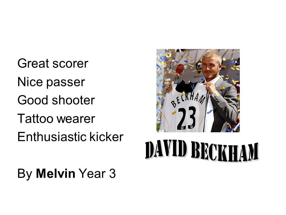 David Beckham Great scorer Nice passer Good shooter Tattoo wearer