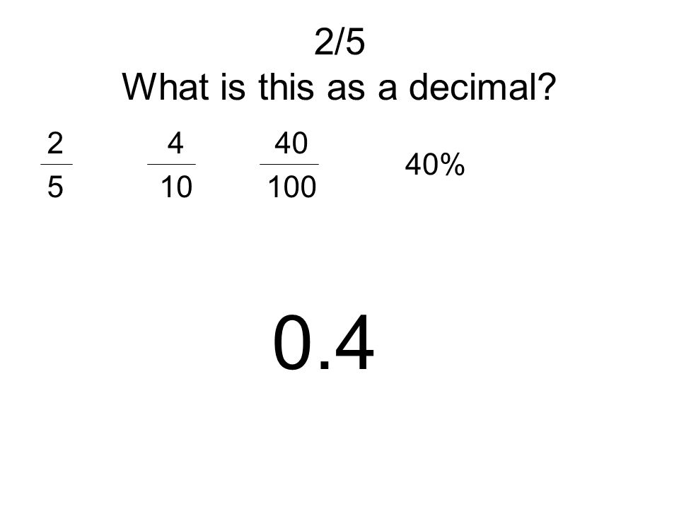 2/5 What is this as a decimal