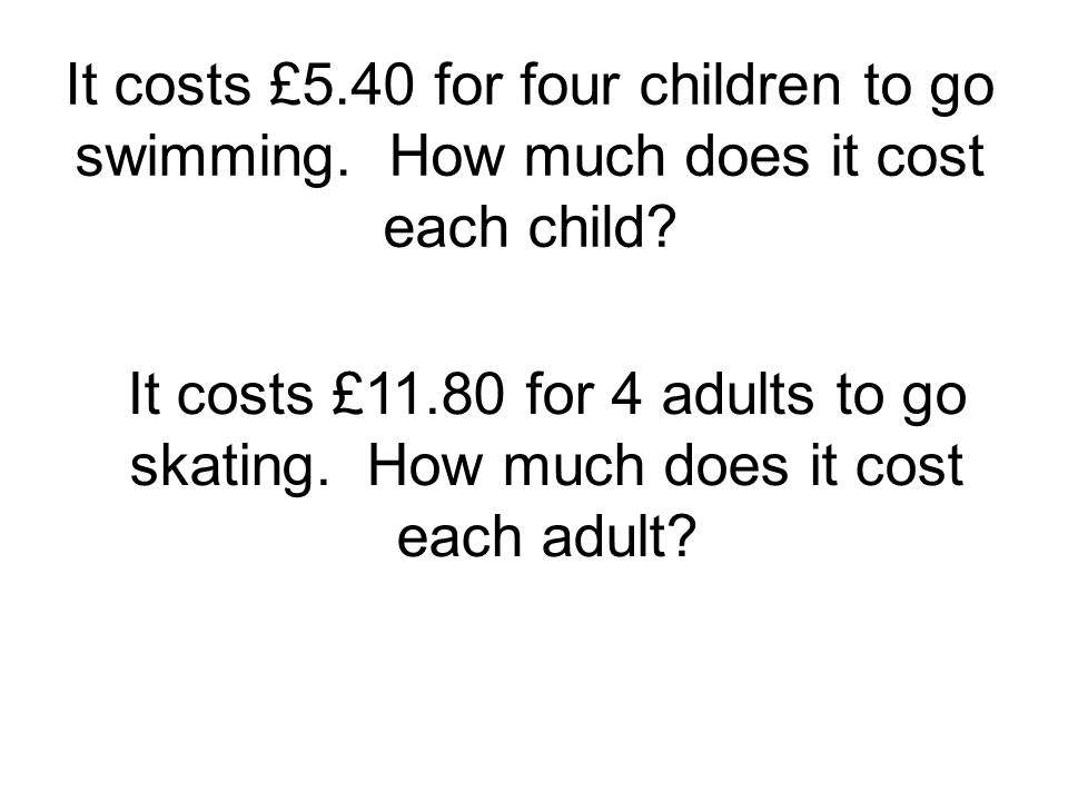 It costs £5. 40 for four children to go swimming
