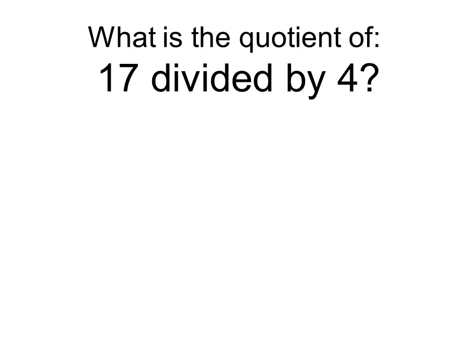 What is the quotient of: 17 divided by 4