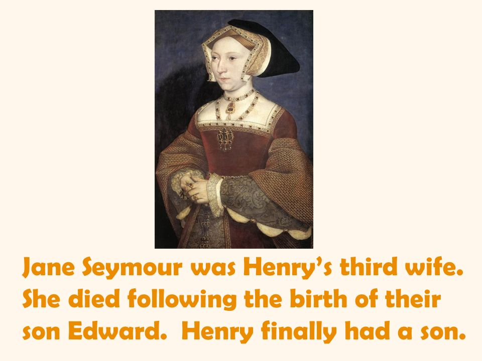 Jane Seymour was Henry's third wife
