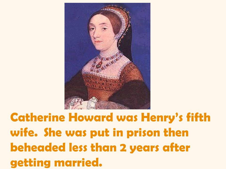 Catherine Howard was Henry's fifth wife