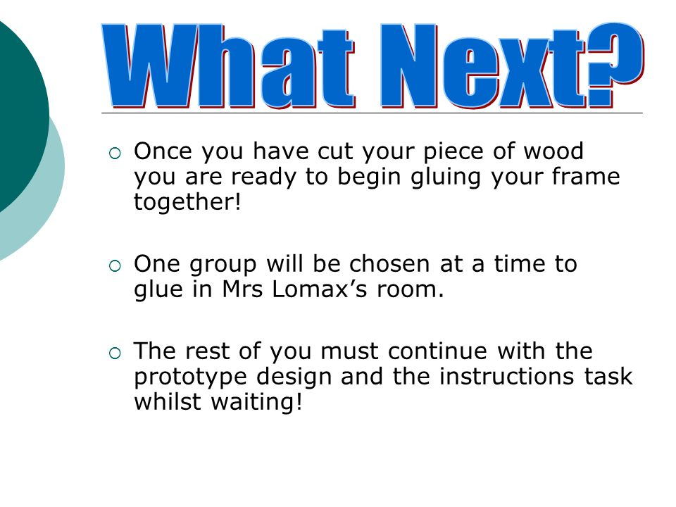What Next Once you have cut your piece of wood you are ready to begin gluing your frame together!