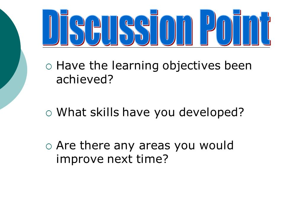Discussion Point Have the learning objectives been achieved