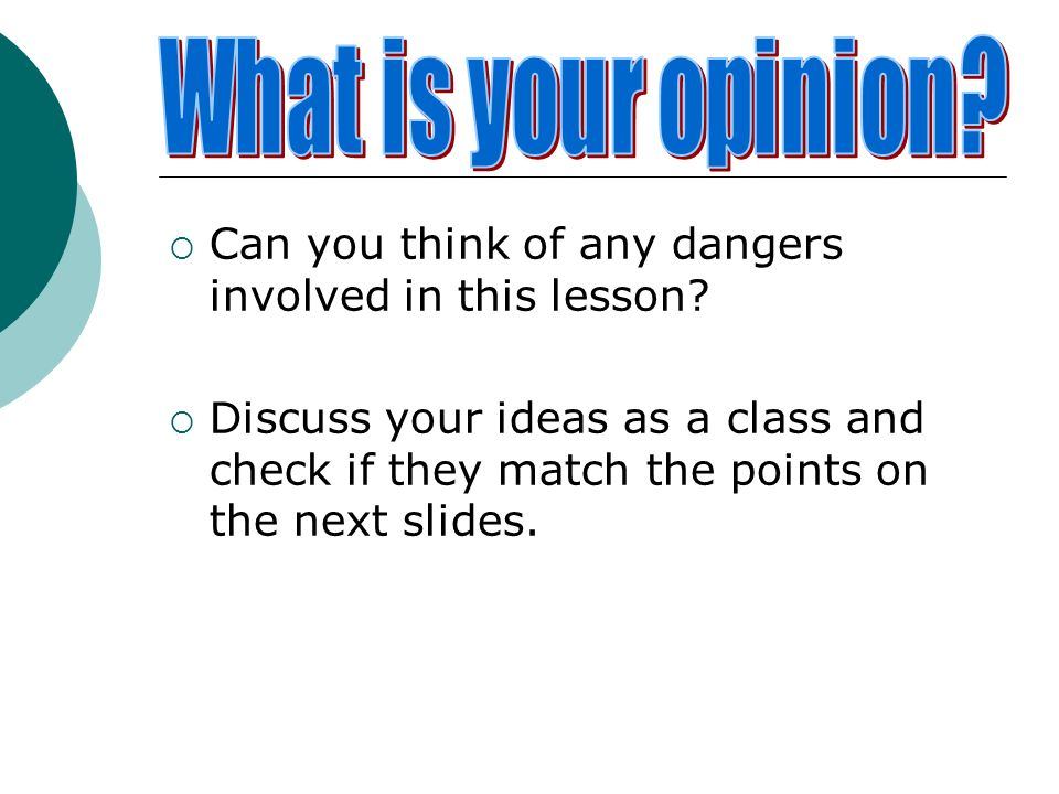 What is your opinion Can you think of any dangers involved in this lesson
