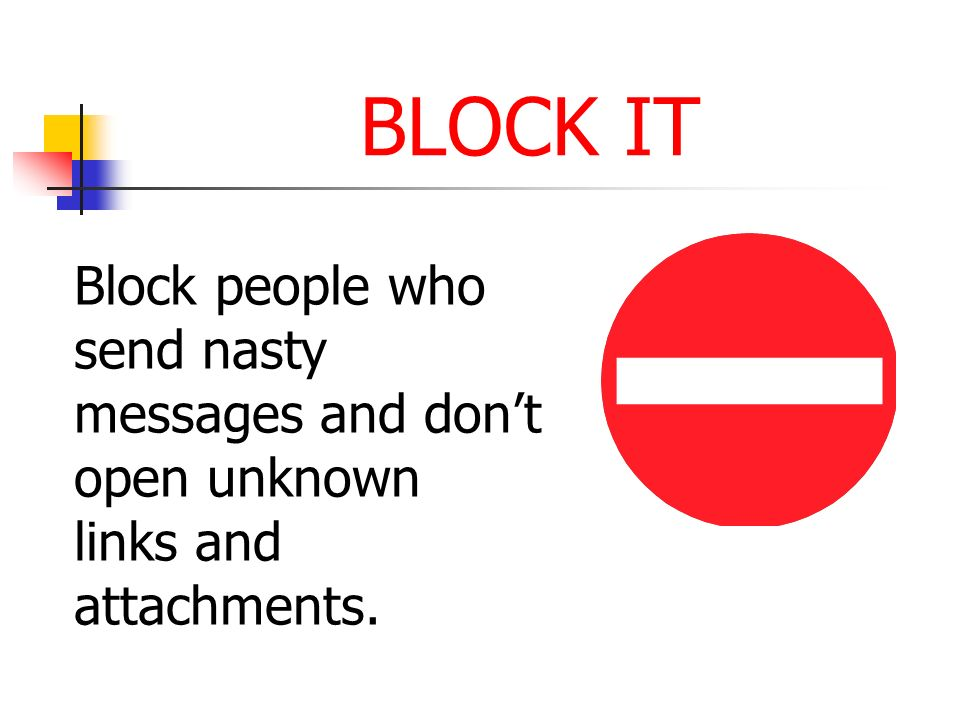BLOCK IT Block people who send nasty messages and don't open unknown
