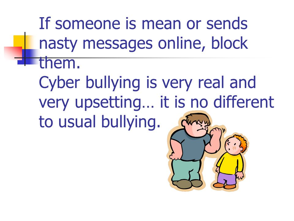 If someone is mean or sends nasty messages online, block them