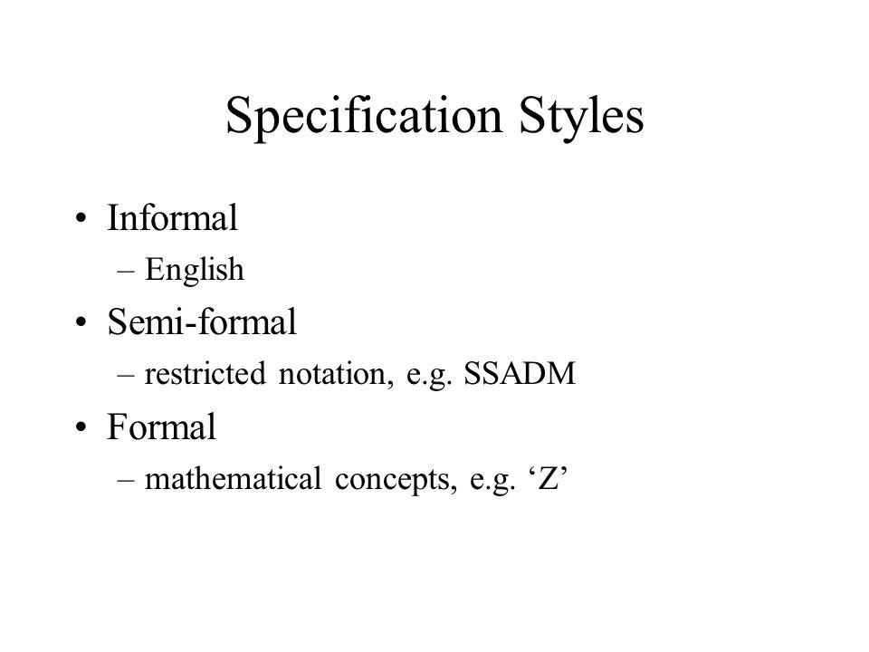 Specification Styles Informal Semi-formal Formal English