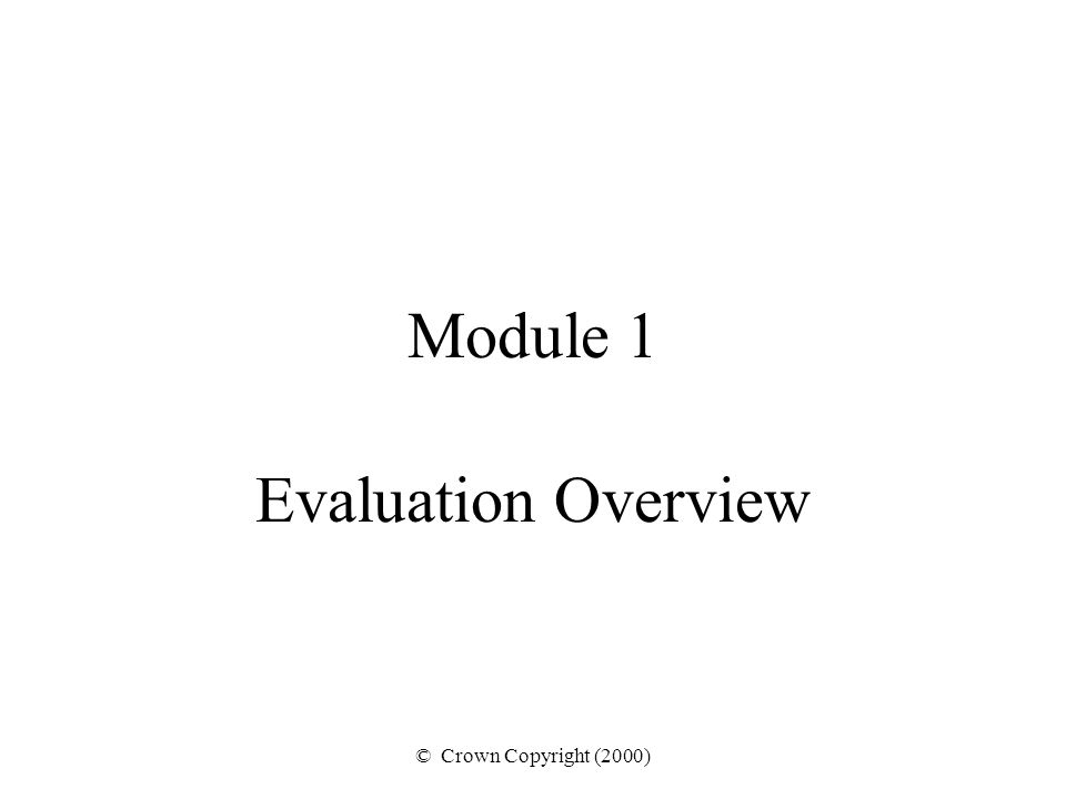 Module 1 Evaluation Overview © Crown Copyright (2000)