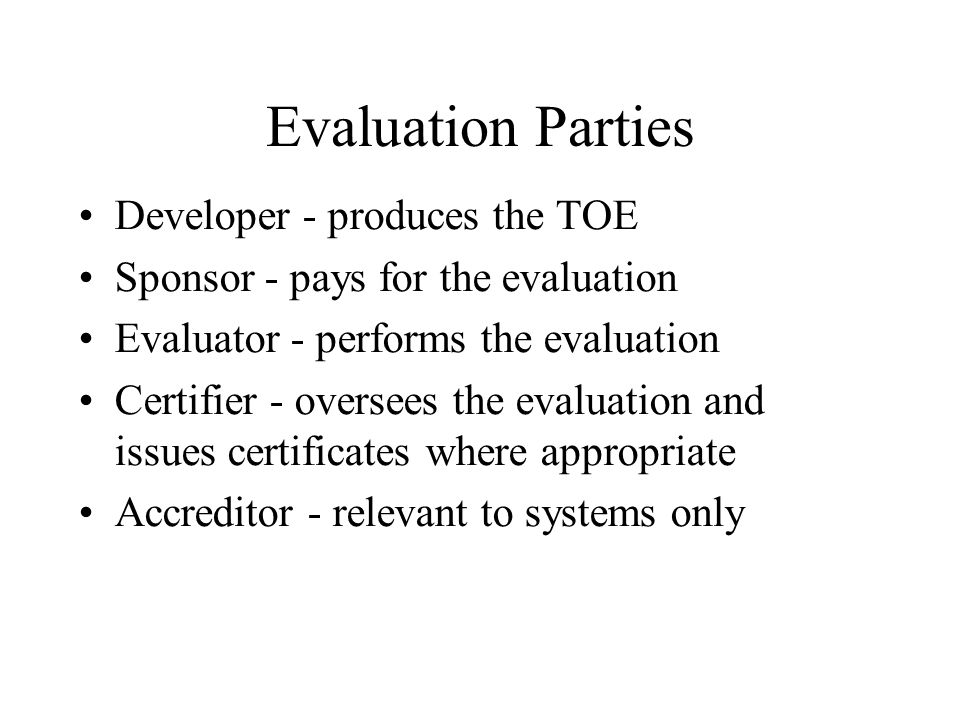 Evaluation Parties Developer - produces the TOE