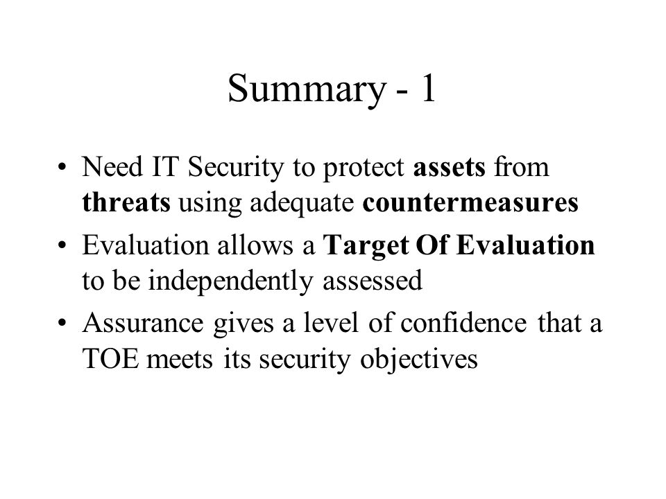 Summary - 1 Need IT Security to protect assets from threats using adequate countermeasures.