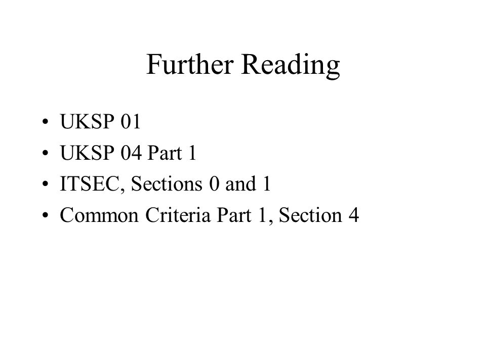 Further Reading UKSP 01 UKSP 04 Part 1 ITSEC, Sections 0 and 1