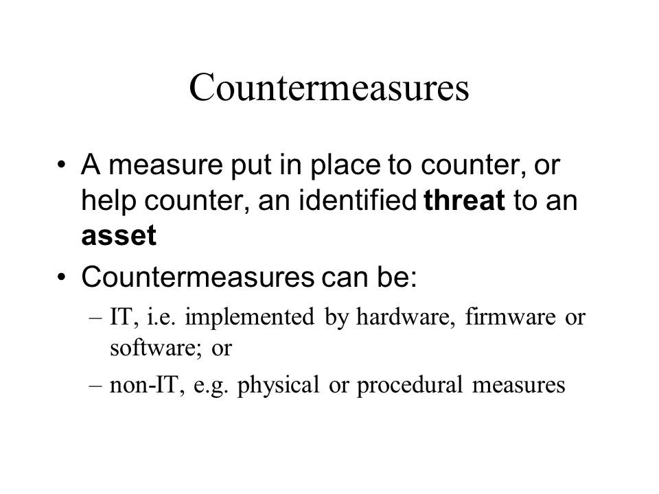 Countermeasures A measure put in place to counter, or help counter, an identified threat to an asset.