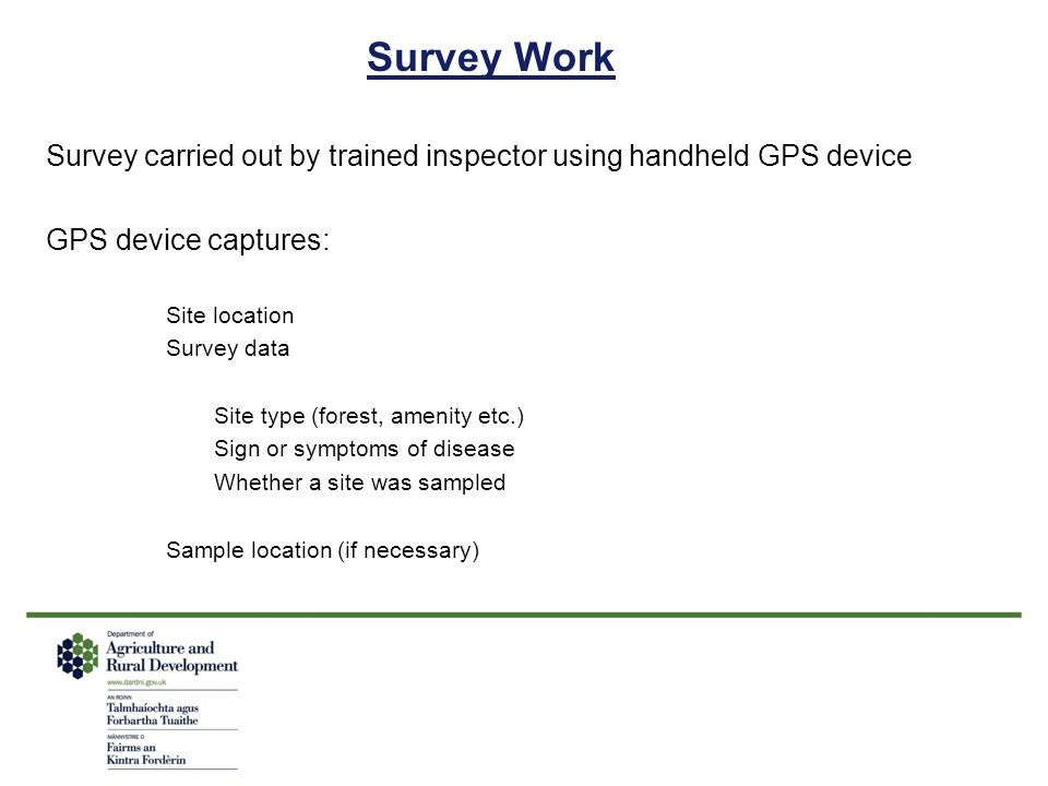 Survey Work Survey carried out by trained inspector using handheld GPS device. GPS device captures: