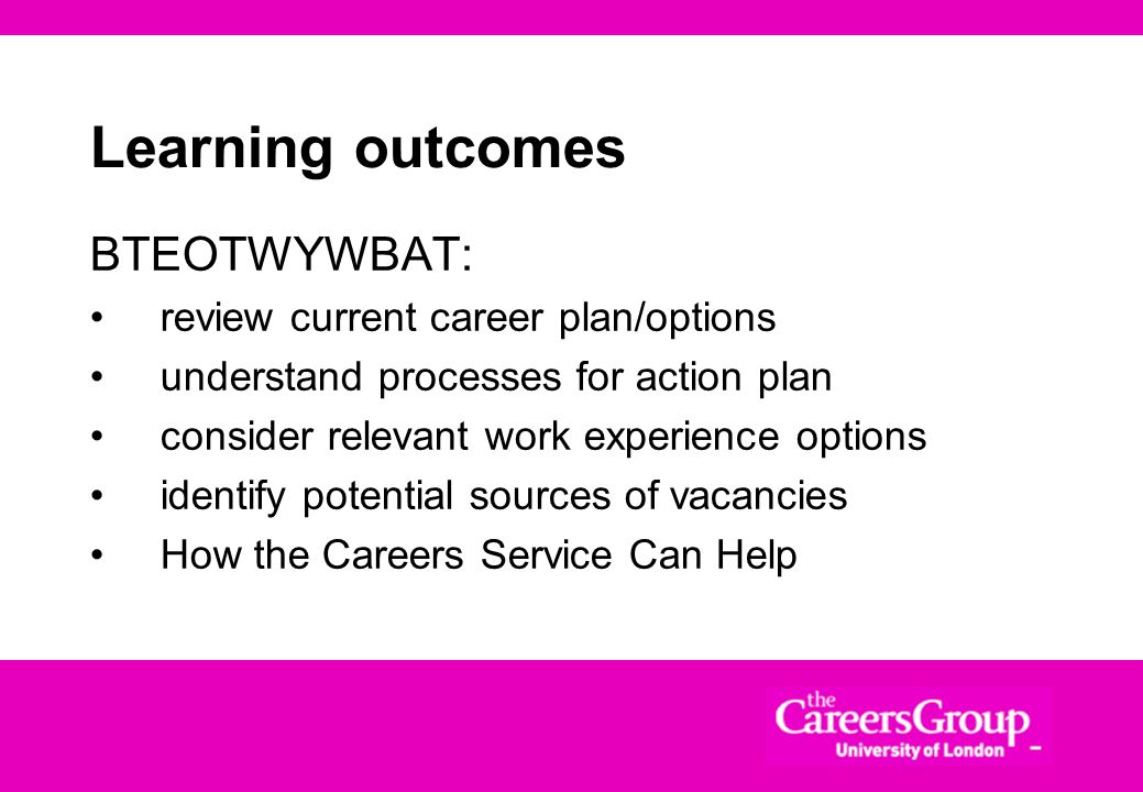 Learning outcomes BTEOTWYWBAT: review current career plan/options