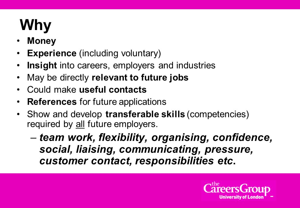 Why Money. Experience (including voluntary) Insight into careers, employers and industries. May be directly relevant to future jobs.