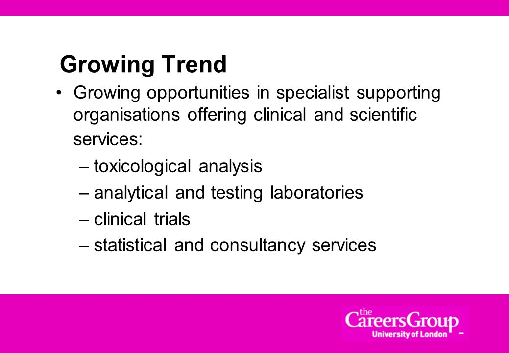 Growing Trend Growing opportunities in specialist supporting organisations offering clinical and scientific services: