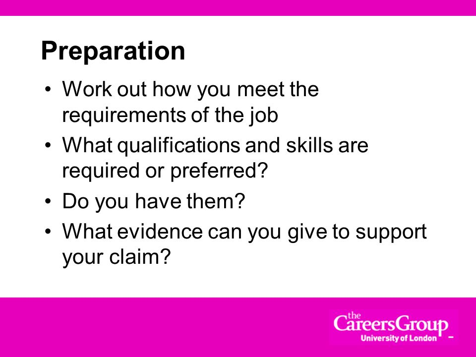 Preparation Work out how you meet the requirements of the job