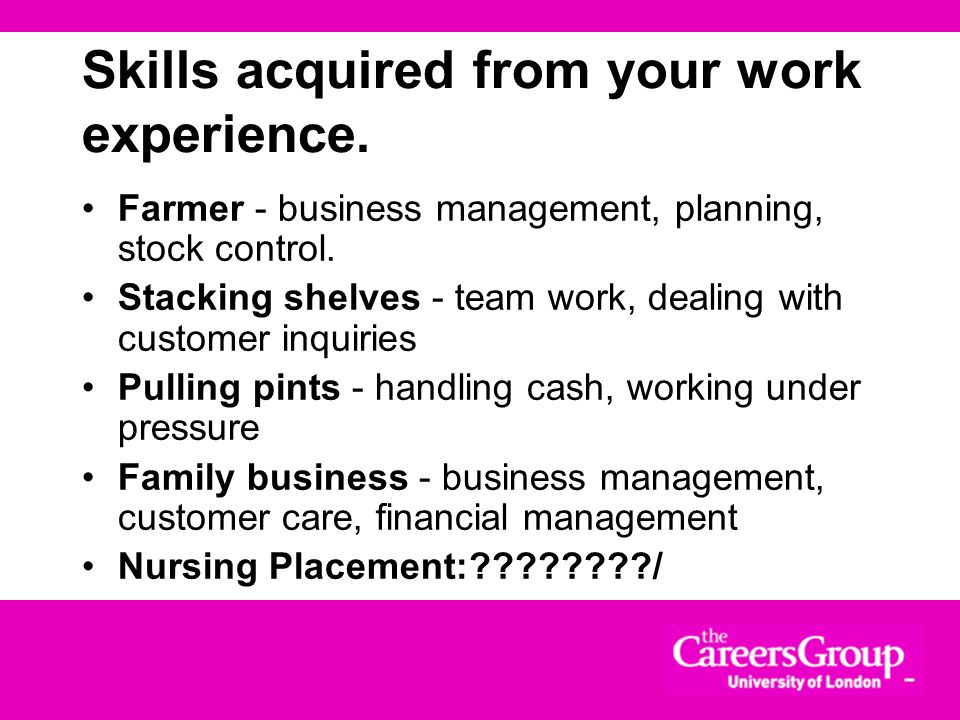 Skills acquired from your work experience.