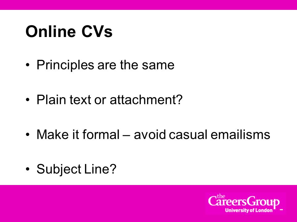 Online CVs Principles are the same Plain text or attachment