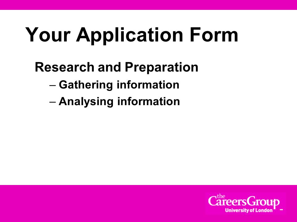 Your Application Form Research and Preparation Gathering information