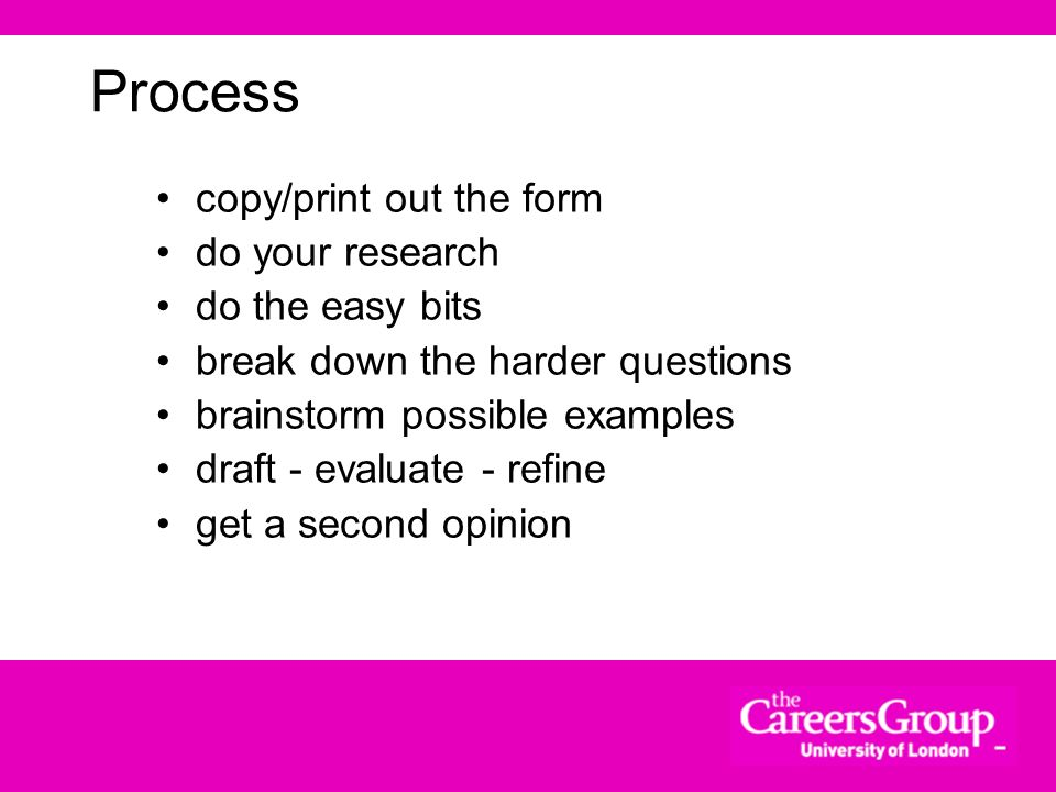 Process copy/print out the form do your research do the easy bits