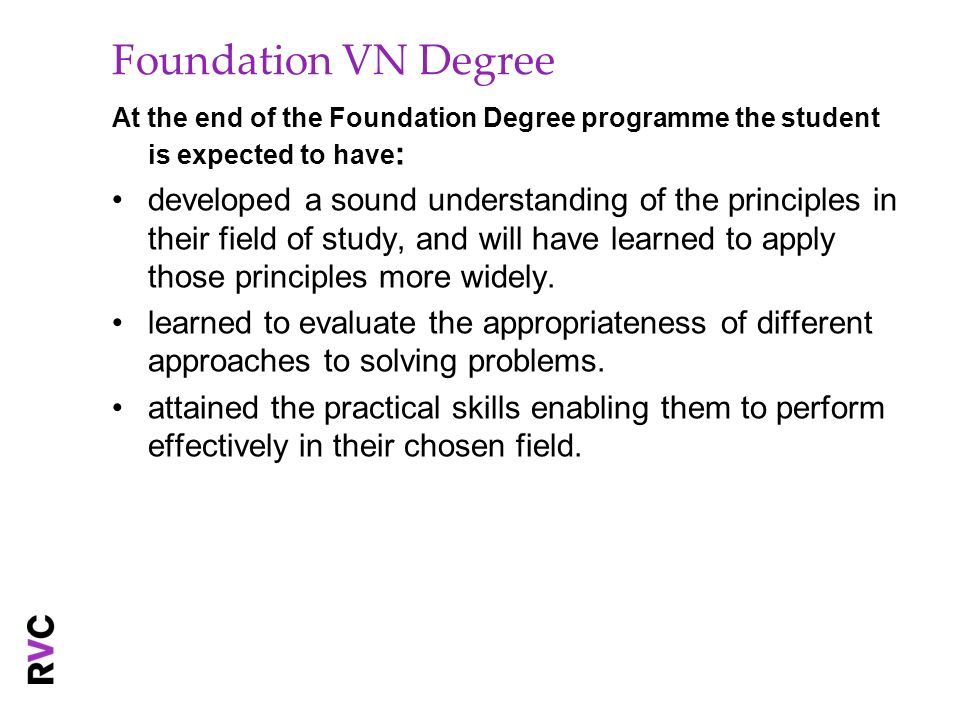 Foundation VN Degree At the end of the Foundation Degree programme the student is expected to have: