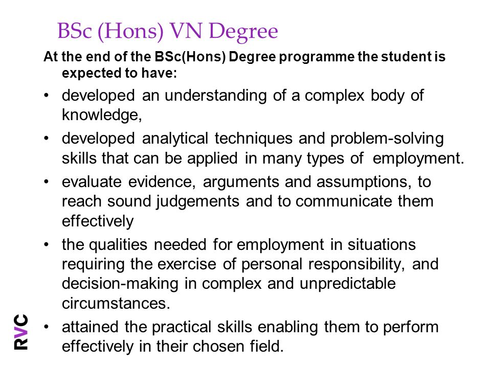 BSc (Hons) VN Degree At the end of the BSc(Hons) Degree programme the student is expected to have: