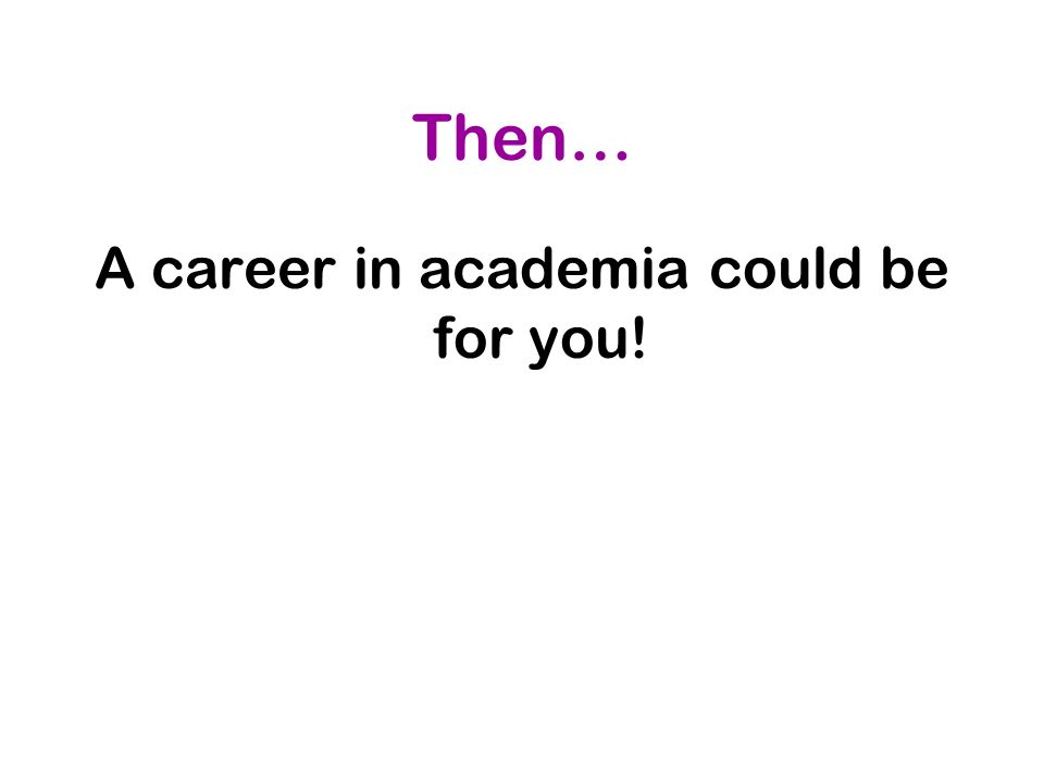 A career in academia could be for you!