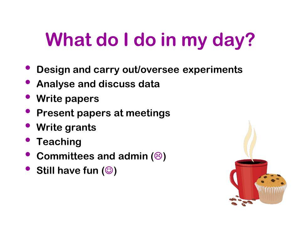What do I do in my day Design and carry out/oversee experiments