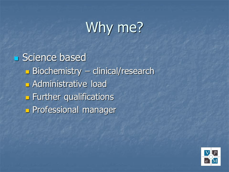 Why me Science based Biochemistry – clinical/research