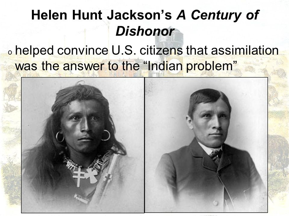 an interpretation of helen hunt jacksons a century of dishonor Excerpt from a century of dishonor (1881, by helen hunt jackson)a new englander by birth, poet and writer helen hunt jackson (1830–1885) was.