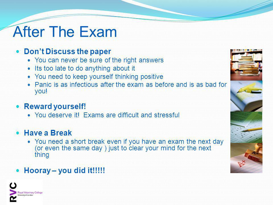 After The Exam Don't Discuss the paper Reward yourself! Have a Break