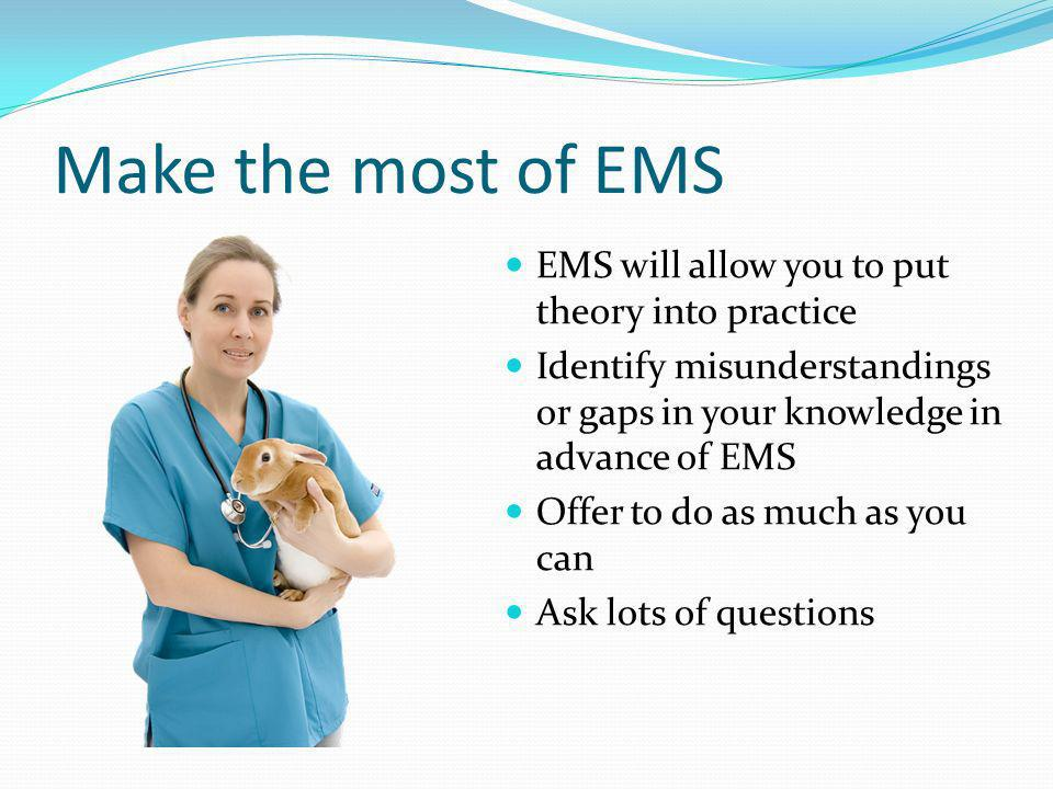 Make the most of EMS EMS will allow you to put theory into practice
