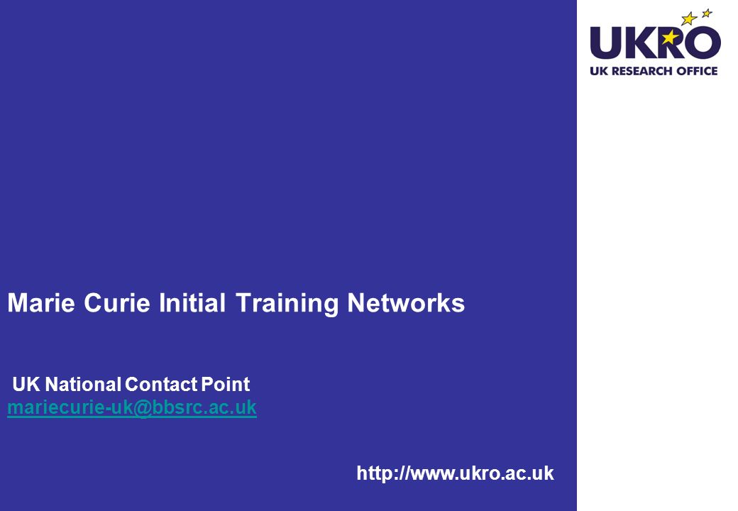 Marie Curie Initial Training Networks UK National Contact Point mariecurie-uk@bbsrc.ac.uk