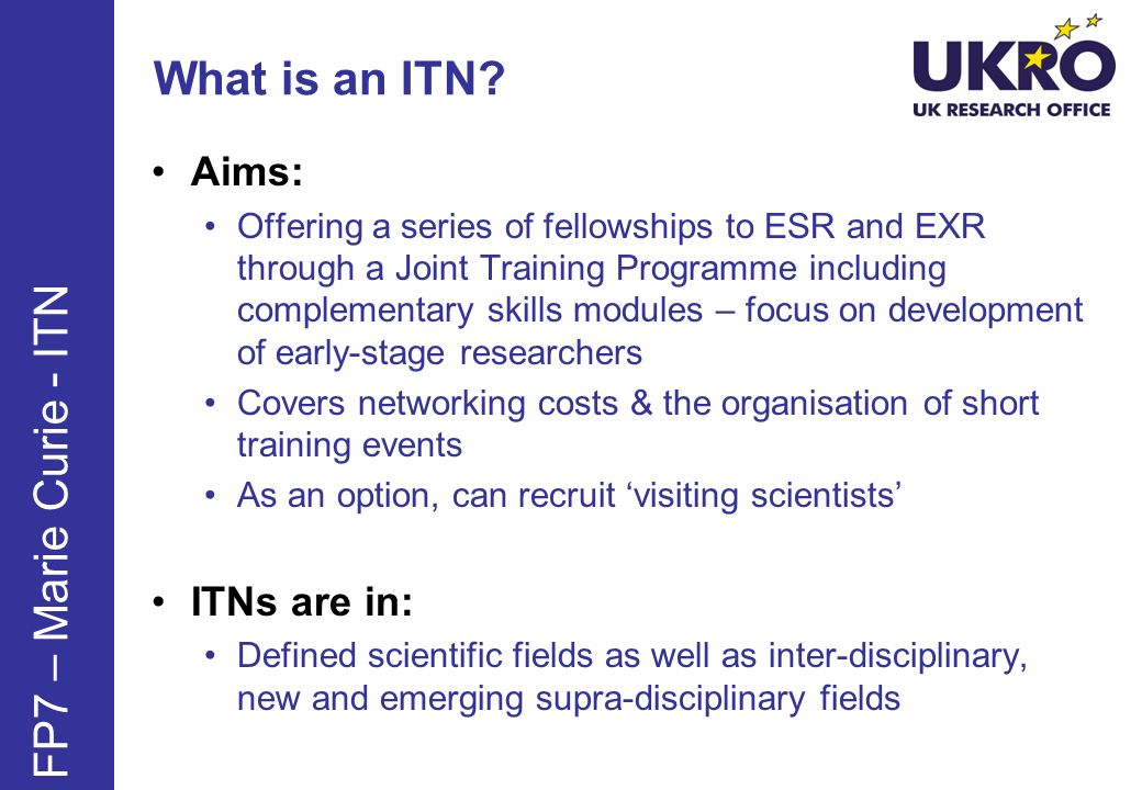 What is an ITN FP7 – Marie Curie - ITN Aims: ITNs are in: