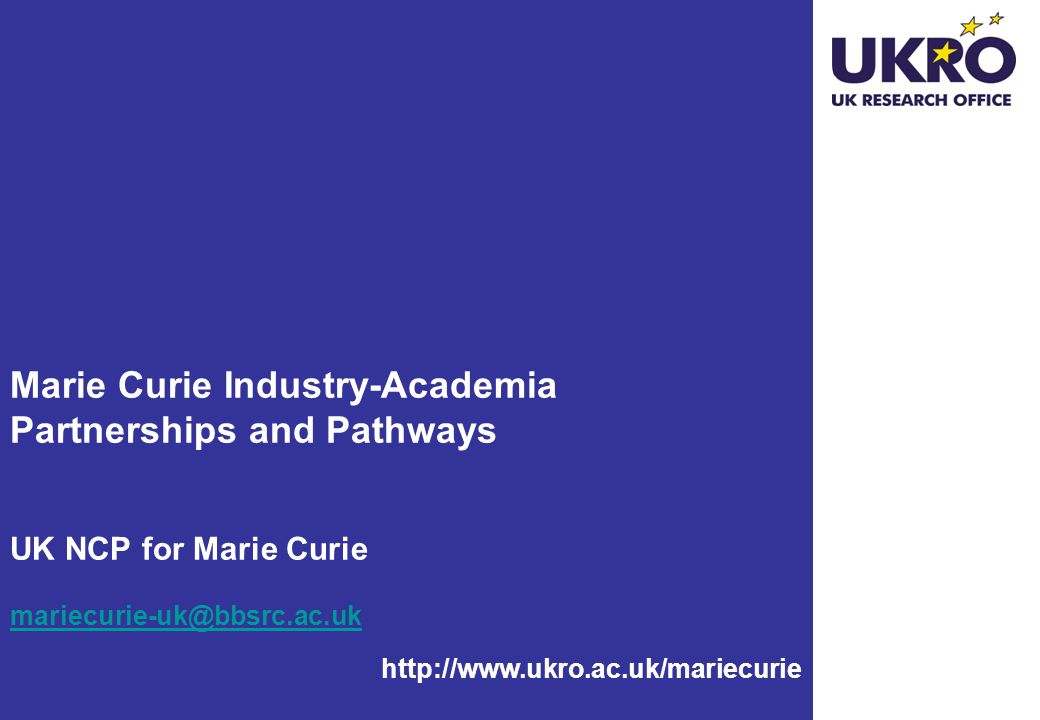 Marie Curie Industry-Academia Partnerships and Pathways UK NCP for Marie Curie mariecurie-uk@bbsrc.ac.uk