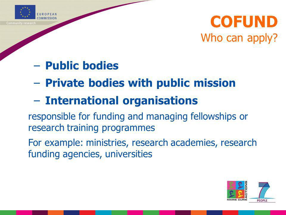COFUND Who can apply Public bodies Private bodies with public mission