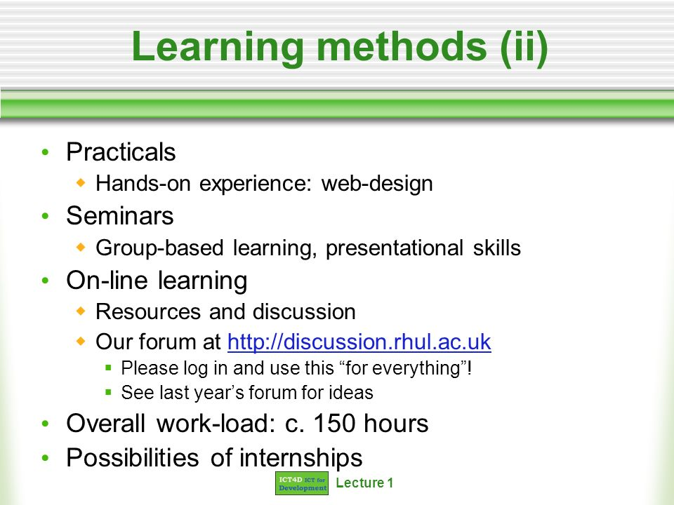 Learning methods (ii) Practicals Seminars On-line learning