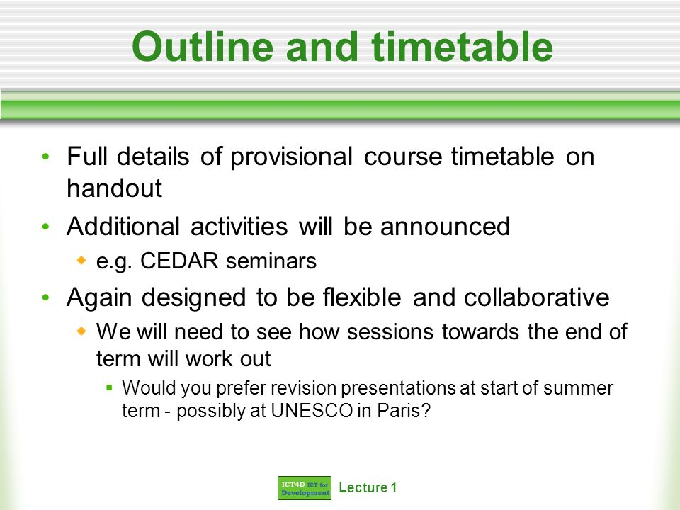 Outline and timetable Full details of provisional course timetable on handout. Additional activities will be announced.