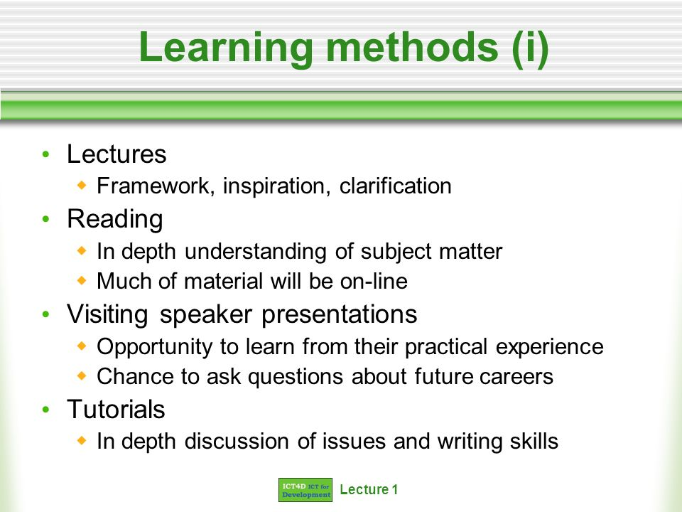 Learning methods (i) Lectures Reading Visiting speaker presentations