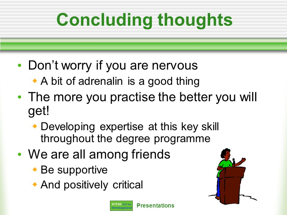 Concluding thoughts Don't worry if you are nervous
