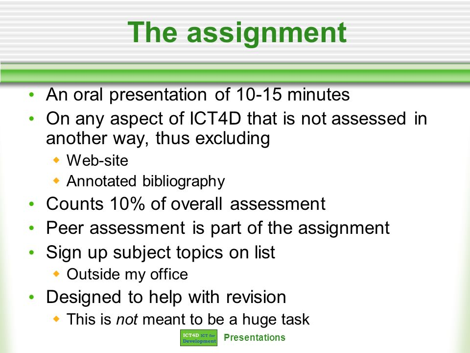 The assignment An oral presentation of 10-15 minutes