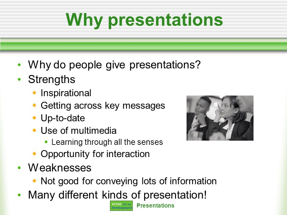 Why presentations Why do people give presentations Strengths