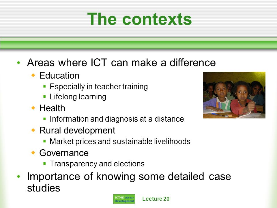 The contexts Areas where ICT can make a difference