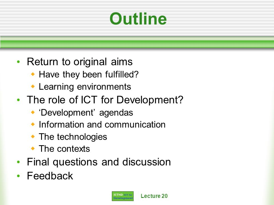 Outline Return to original aims The role of ICT for Development