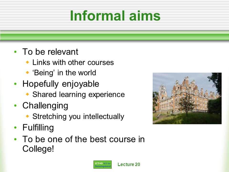 Informal aims To be relevant Hopefully enjoyable Challenging